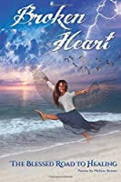 Broken Heart: The Blessed Road to Healing