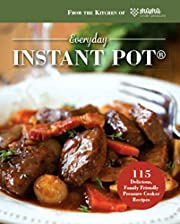 Everyday Instant Pot®: 115 Delicious, Family Friendly Pressure Cooker Recipes
