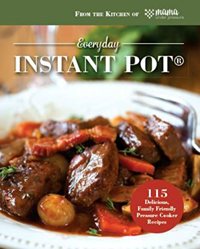 Everyday Instant Pot®: 115 Delicious, Family Friendly Pressure Cooker Recipes (Power Under Pressure compare prices)