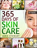 365 Days of DIY Skin Care Hacks - Essential Oils, Natural Soaps, Homemade Face Masks, DIY Natural Beauty Recipes