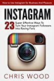 img - for Instagram: How to Use Instagram for Business And Pleasure - 23 Super Effective Ways To Turn Your Instagram Followers Into Raving Fans (Instagram Marketing, Instagram For Business) book / textbook / text book