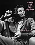 Lunch With Miss Hepburn: The Last Interview