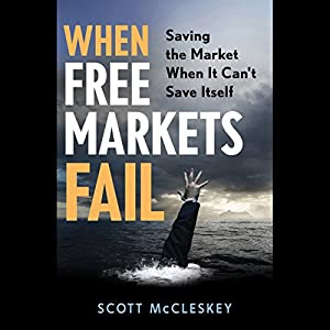 When Free Markets Fail: Saving the Market When It Can't Save Itself Audiobook
