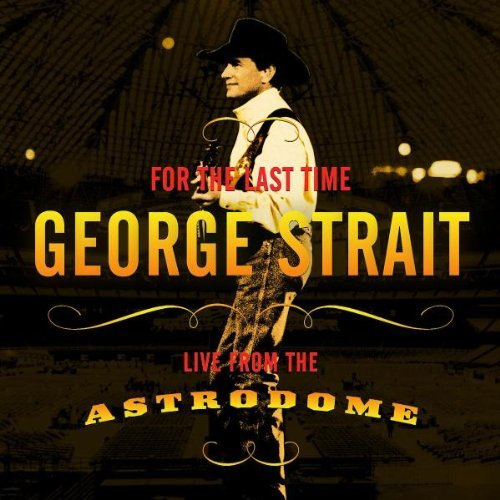 for-the-last-time-live-from-the-astrodome-by-george-strait-2003-02-11