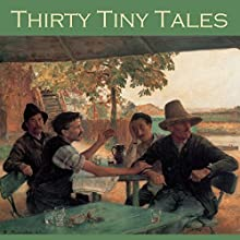 Thirty Tiny Tales Audiobook by H. G. Wells, O. Henry, M. R. James, Kate Chopin, E. F. Benson, John Galsworthy, Virginia Woolf Narrated by Cathy Dobson