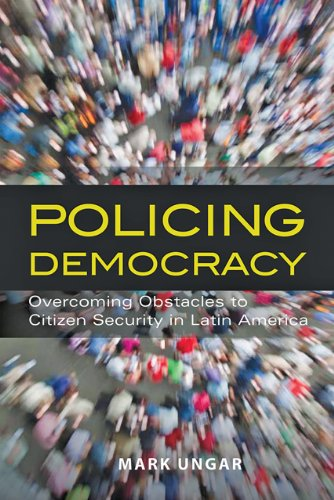 Policing Democracy: Overcoming Obstacles to Citizen Security in Latin America