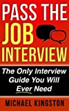 Pass The Job Interview: The Only Interview Guide You Will Ever Need (FREE BONUS BOOKS INCLUDED)