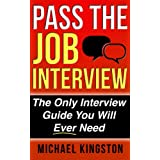 Pass The Job Interview: The Only Interview Guide You Will Ever Needby Michael Kingston
