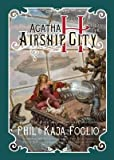 img - for Agatha H. and the Airship City[AGATHA H & THE AIRSHIP CITY][Hardcover] book / textbook / text book