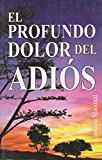 img - for El profundo dolor del adi s. (Spanish Edition) book / textbook / text book