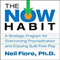 The Now Habit (       UNABRIDGED) by Neil Fiore Narrated by Neil Fiore