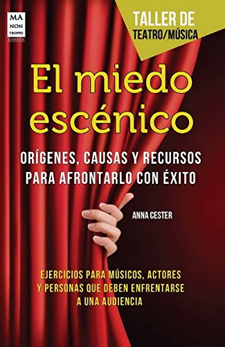 El Miedo Escénico. Orígenes, Causas Y Recursos Para Afrontarlo Con Exito (Taller De Teatro)