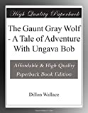 The Gaunt Gray Wolf - A Tale of Adventure With Ungava Bob