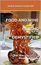 Food And Wine Pairing Demystified: Chef Marie's Personal Guide