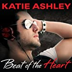 Beat of the Heart: Runaway Train Series, Book 2 (       UNABRIDGED) by Katie Ashley Narrated by Justine O. Keef, Luke Daniels