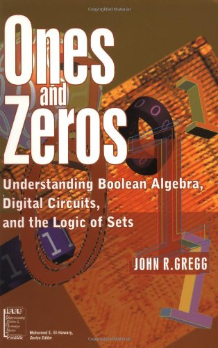 Ones and Zeros Understanding Boolean Algebra Digital Circuits and the Logic of Sets IEEE Press Understanding Science and Technology Series