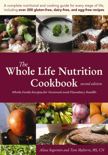 The Whole Life Nutrition Cookbook:  Whole Foods Recipes for Personal and Planetary Health, Second Edition by Alissa Segersten, Tom Malterre MS CN