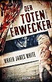'Der Totenerwecker - Brutaler Thriller' von 'Wrath James White'