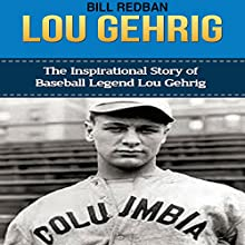 Lou Gehrig: The Inspirational Story of Baseball Legend Lou Gehrig (       UNABRIDGED) by Bill Redban Narrated by Michael Pauley
