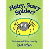 Hairy, Scary Spider? (A Children's Fun Rhyming Picture Book for ages 2-5)by Paula McBride