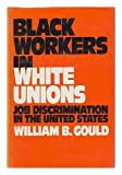 img - for Black Workers in White Unions: Job Discrimination in the United States by William B. Gould (1977-04-03) book / textbook / text book