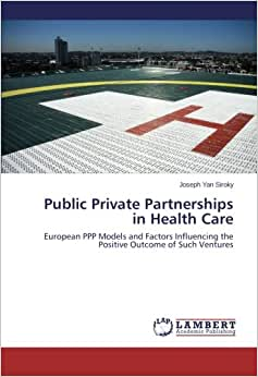 Public Private Partnerships in Health Care: European PPP Models and Factors Influencing the Positive Outcome of Such Ventures
