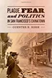 img - for Plague, Fear, and Politics in San Francisco's Chinatown by Guenter B. Risse (2012-03-14) book / textbook / text book