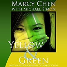Yellow & Green: Not an Autobiography of Marcy Chen (       UNABRIDGED) by Marcy Chen, Michael Simon Narrated by Emily Woo Zeller