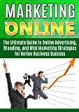 img - for Marketing Online:: The Ultimate Guide to Online Advertising, Branding, and Web Marketing Strategies for Online Business Success (marketing plan, internet ... marketing research, business plan,) book / textbook / text book