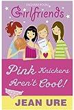 Girlfriends: Pink Knickers Aren't Cool