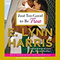 Just Too Good to Be True: A Novel (       UNABRIDGED) by E. Lynn Harris Narrated by Adenrele Ojo, Bahni Turpin, Mirron Willis