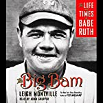 The Big Bam: The Life and Times of Babe Ruth | Leigh Montville