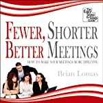 Fewer, Shorter, Better Meetings | Brian Lomas