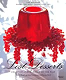 Lost Desserts: Delicious Indulgences of the Past Recipes from Legendary and Famous Chefs