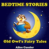 Bedtime Stories! Old Owl's Fairy Tales for Children: Short Stories Picture Book for Kids about Magical Forest Animals (Bedtime Stories for Kids, Early Readers Books for Ages 4-8 2)
