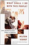 What Shall I Do with This People?: Jews and the Fractious Politics of Judaism (0684862891) by Viorst, Milton