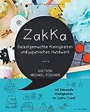 Zakka: Selbstgemachte Kleinigkeiten und japanisches Handwerk: Liebevolles Gestalten mit 145 Anleitungen im ZakKa-Style
