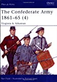 The Confederate Army 1861-65, Vol. 4: Virginia & Arkansas (Men-at-Arms)