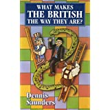 What Makes the British the Way They Are?by Dennis Saunders