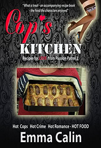 Cop's Kitchen - Illustrated Companion Cookbook for Passion Patrol 2 Romance Novel: Hot Cops. Hot Crime. Hot Romance.... Hot Food! by Emma Calin