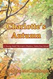 Charlotte's Autumn: A Young Adult Women's Mystery Detective Novel  Amazon.Com Rank: # 5,934,324  Click here to learn more or buy it now!