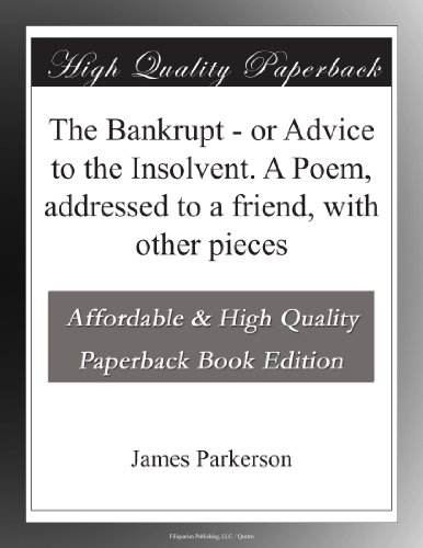 The Bankrupt - or Advice to the Insolvent. A Poem, addressed to a friend, with other pieces PDF