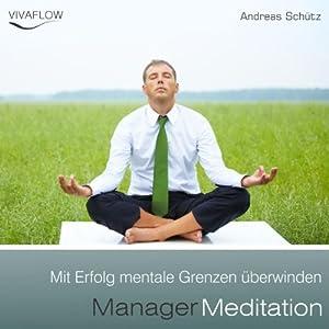 Manager Meditation: Mit Erfolg mentale Grenzen überwinden Hörbuch