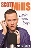 Scott Mills Love You Bye: My Story