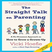 The Straight Talk on Parenting: A No-Nonsense Approach on How to Grow a Grown-Up (       UNABRIDGED) by Vicki Hoefle Narrated by Vicki Hoefle