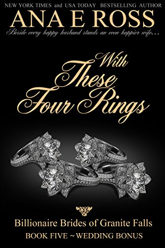 Book: With These Four Rings - Book Five - Wedding Bonus (Billionaire Brides of Granite Falls 5) by Ana E Ross