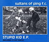 Sultans Of Ping F.C. Stupid Kid EP