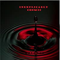 Inexplicably Cosmic [Kindle Edition]