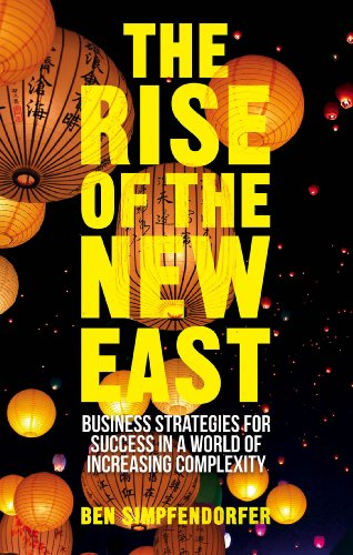 Ben Simpfendorfer - The Rise of the New East: Business Strategies for Success in a World of Increasing Complexity