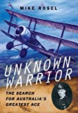 img - for Unknown Warrior: The Search for Australia's Greatest Ace book / textbook / text book